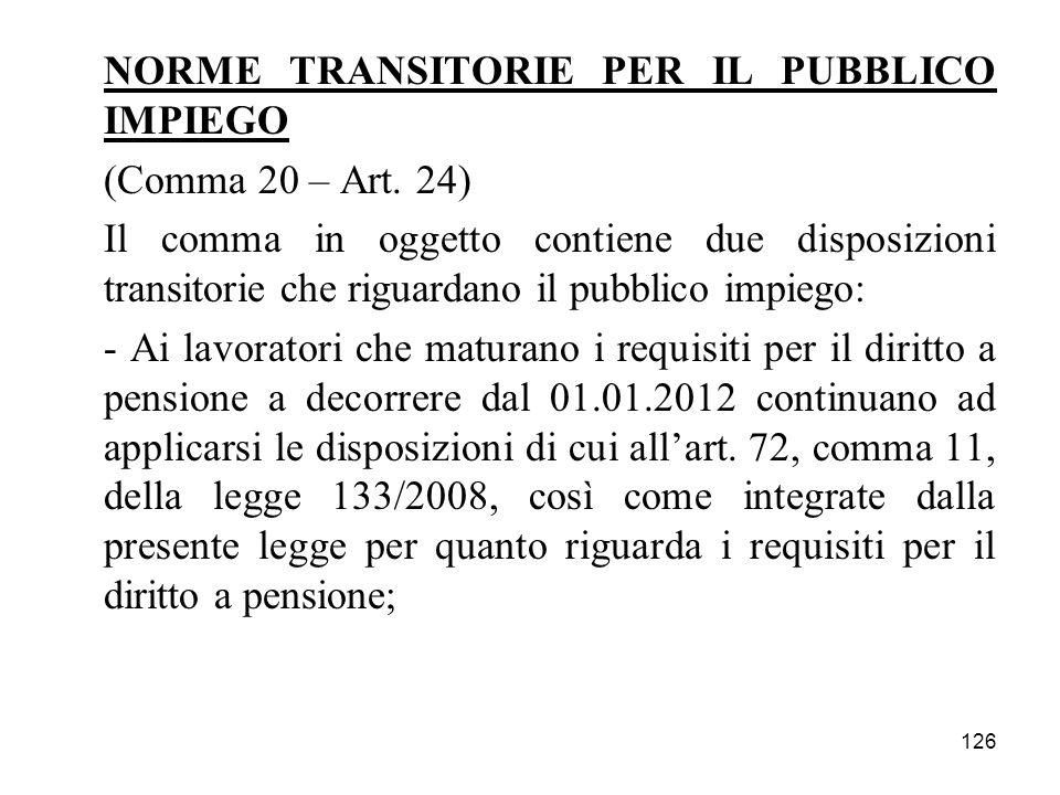 126 NORME TRANSITORIE PER IL PUBBLICO IMPIEGO (Comma 20 – Art. 24) Il comma in oggetto contiene due disposizioni transitorie che riguardano il pubblic