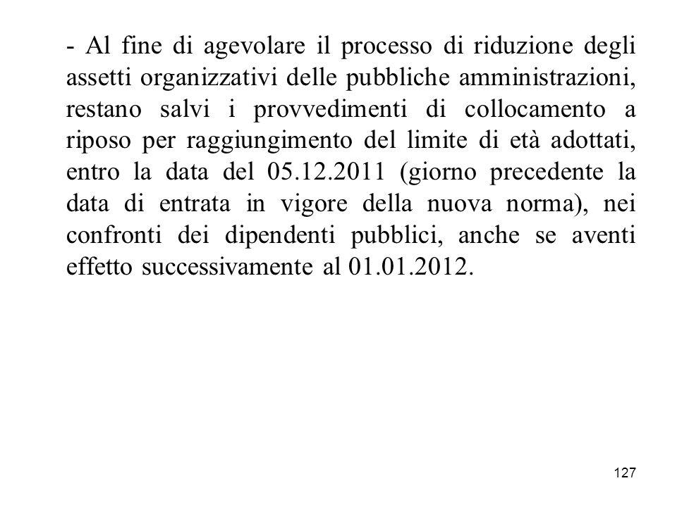 127 - Al fine di agevolare il processo di riduzione degli assetti organizzativi delle pubbliche amministrazioni, restano salvi i provvedimenti di coll