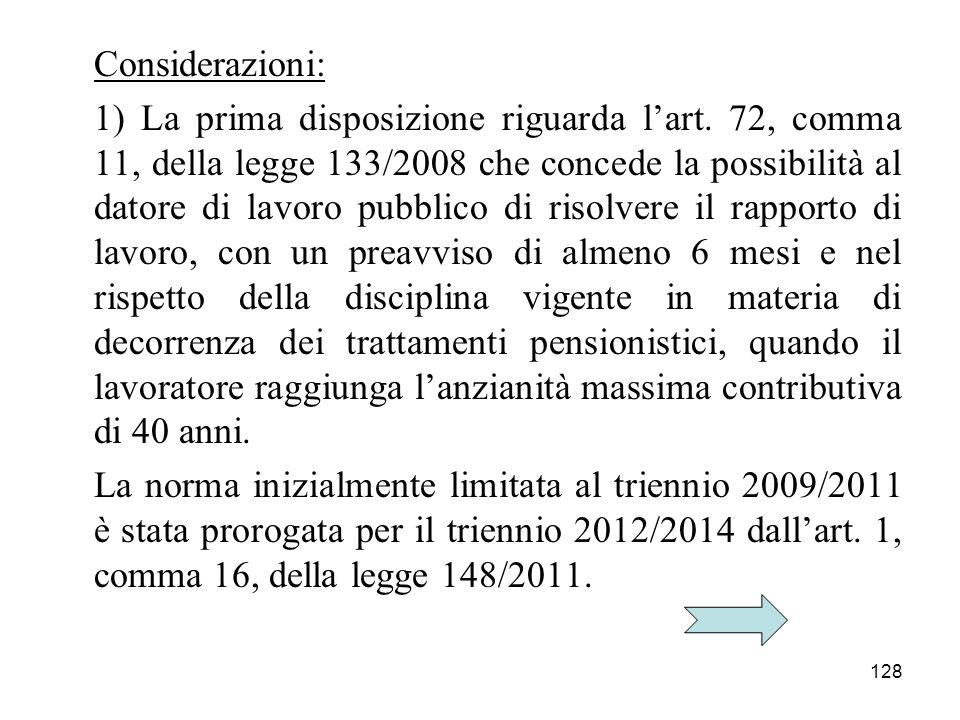 128 Considerazioni: 1) La prima disposizione riguarda lart. 72, comma 11, della legge 133/2008 che concede la possibilità al datore di lavoro pubblico