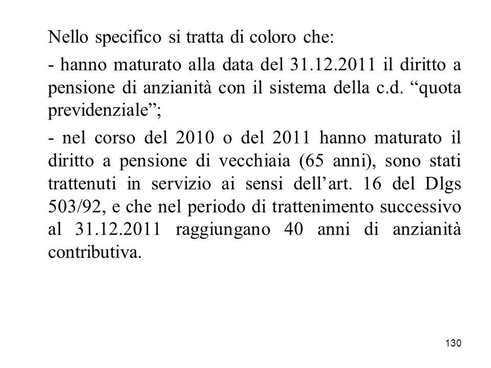 130 Nello specifico si tratta di coloro che: - hanno maturato alla data del 31.12.2011 il diritto a pensione di anzianità con il sistema della c.d. qu