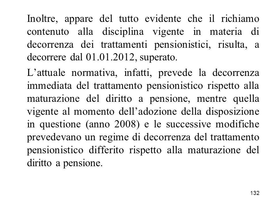 132 Inoltre, appare del tutto evidente che il richiamo contenuto alla disciplina vigente in materia di decorrenza dei trattamenti pensionistici, risul