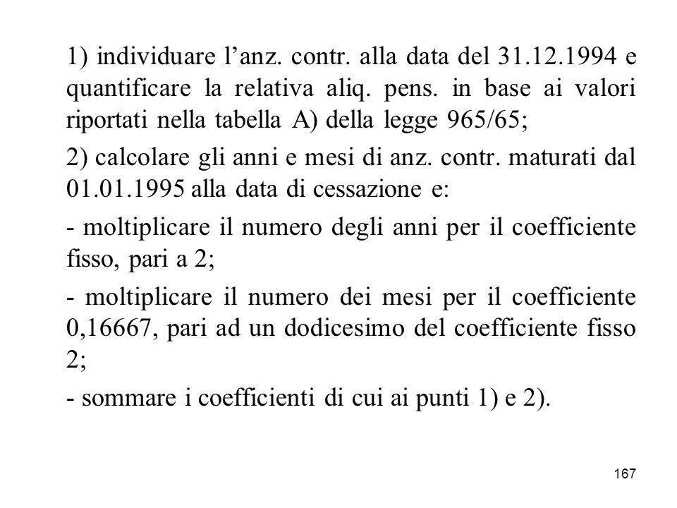 167 1) individuare lanz. contr. alla data del 31.12.1994 e quantificare la relativa aliq. pens. in base ai valori riportati nella tabella A) della leg
