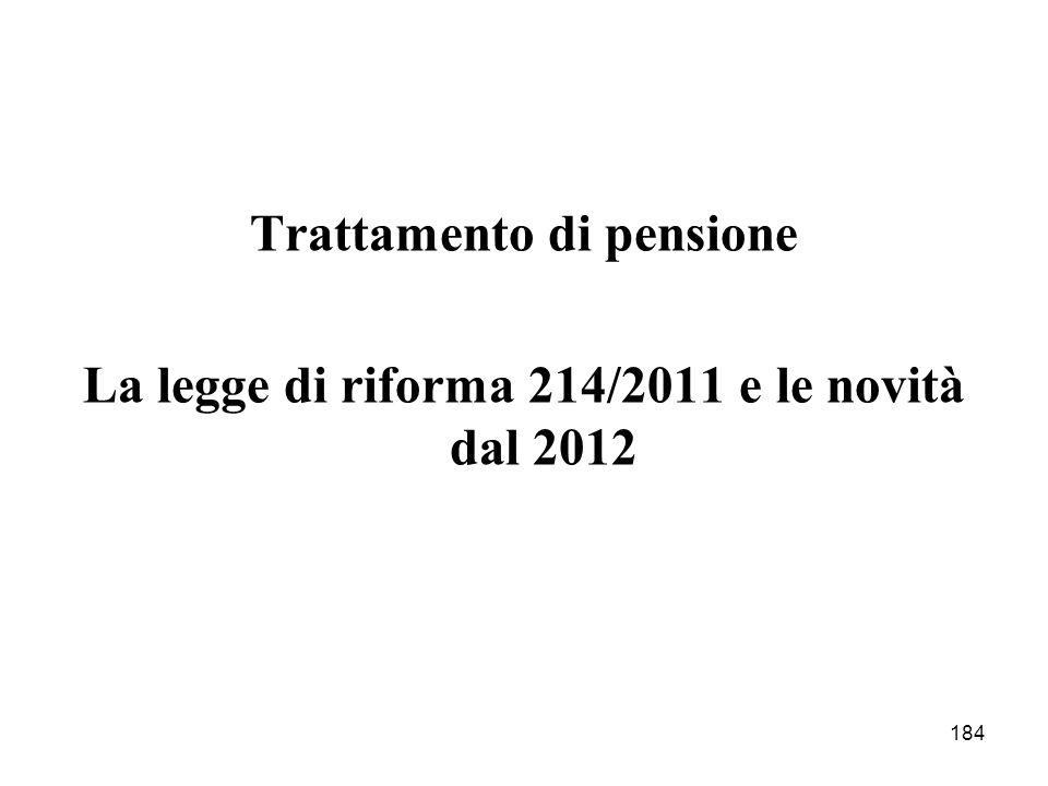 184 Trattamento di pensione La legge di riforma 214/2011 e le novità dal 2012