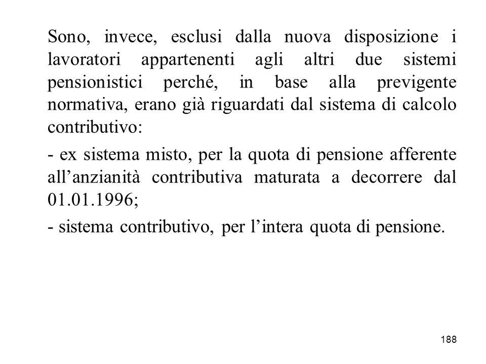 188 Sono, invece, esclusi dalla nuova disposizione i lavoratori appartenenti agli altri due sistemi pensionistici perché, in base alla previgente norm