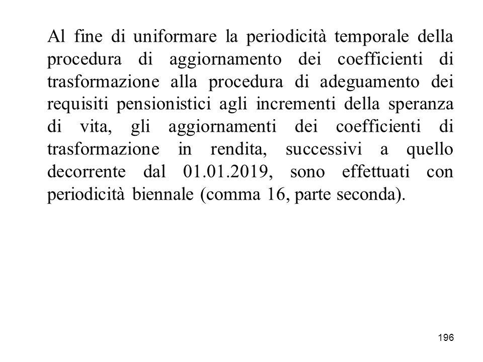 196 Al fine di uniformare la periodicità temporale della procedura di aggiornamento dei coefficienti di trasformazione alla procedura di adeguamento d