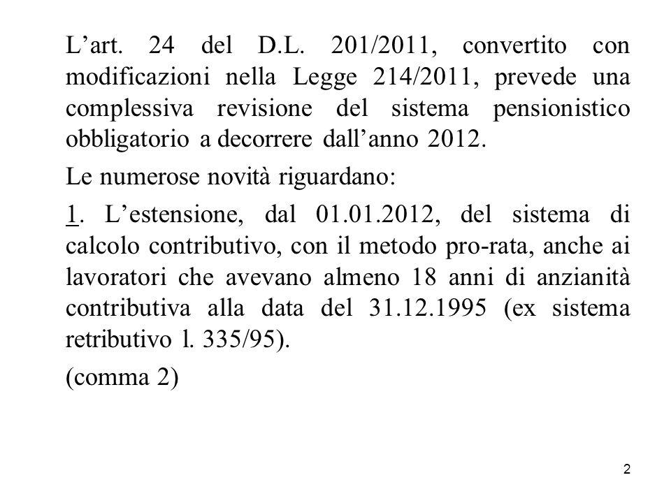 2 Lart. 24 del D.L. 201/2011, convertito con modificazioni nella Legge 214/2011, prevede una complessiva revisione del sistema pensionistico obbligato