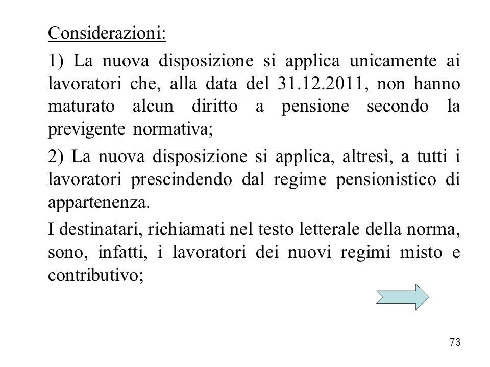 73 Considerazioni: 1) La nuova disposizione si applica unicamente ai lavoratori che, alla data del 31.12.2011, non hanno maturato alcun diritto a pens