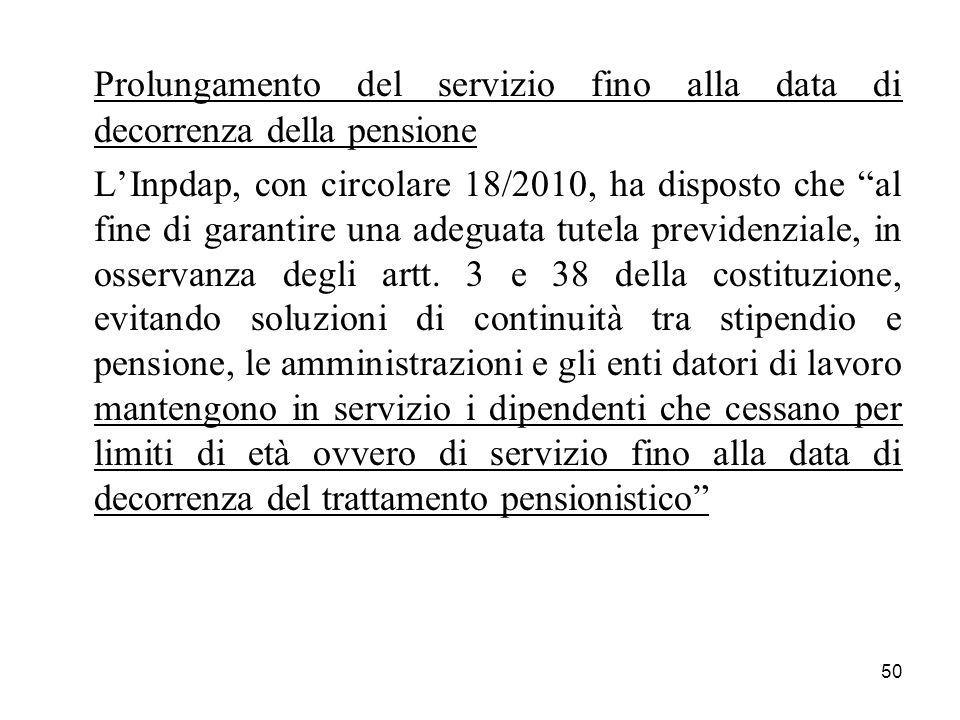 50 Prolungamento del servizio fino alla data di decorrenza della pensione LInpdap, con circolare 18/2010, ha disposto che al fine di garantire una adeguata tutela previdenziale, in osservanza degli artt.