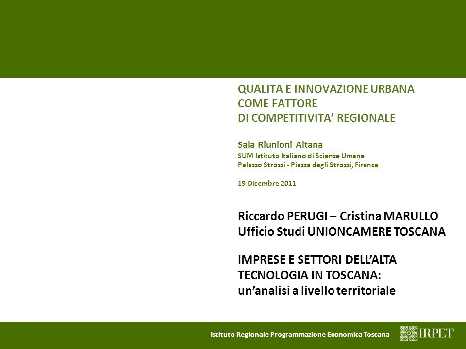 UNIONCAMERE TOSCANA – Ufficio Studi Istituto Regionale Programmazione Economica Toscana GRAZIE PER LATTENZIONE riccardo.perugi@tos.camcom.it