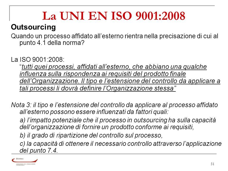 51 La UNI EN ISO 9001:2008 Outsourcing Quando un processo affidato allesterno rientra nella precisazione di cui al punto 4.1 della norma.