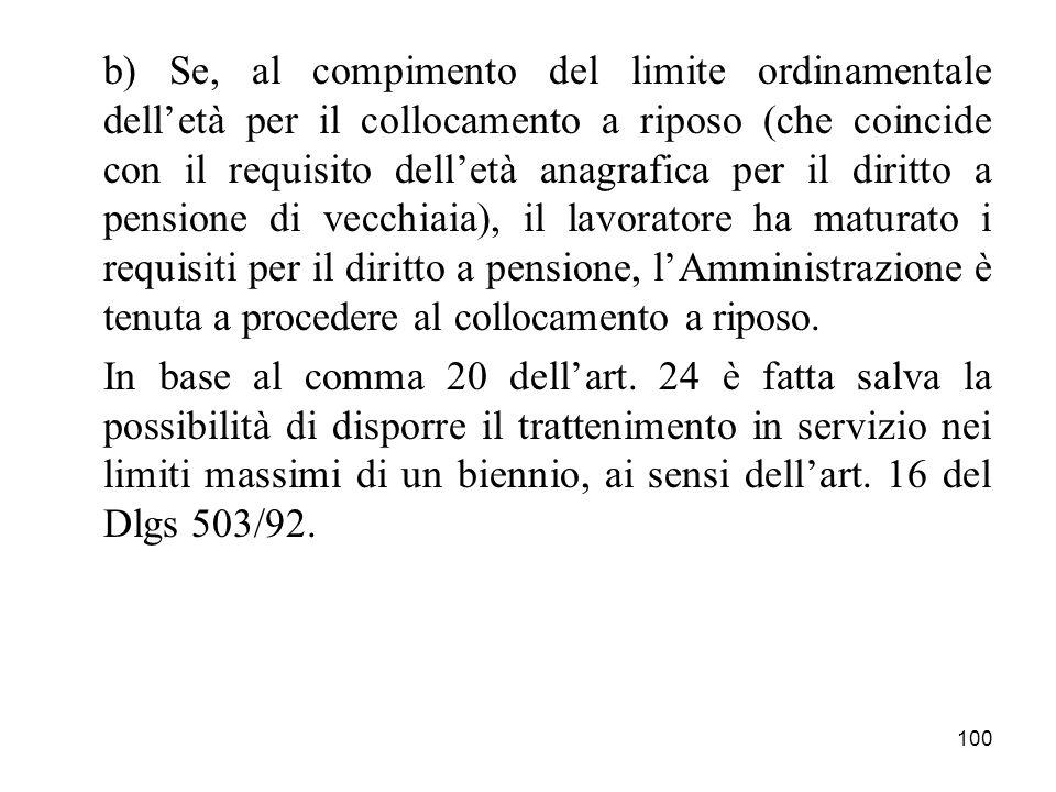 100 b) Se, al compimento del limite ordinamentale delletà per il collocamento a riposo (che coincide con il requisito delletà anagrafica per il diritt