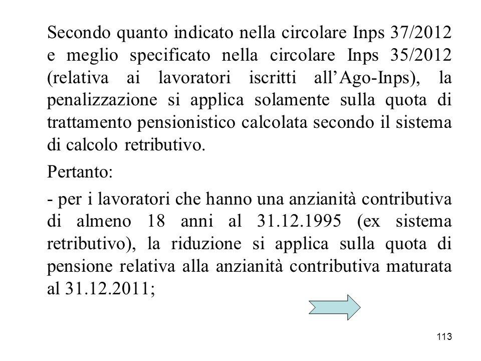 113 Secondo quanto indicato nella circolare Inps 37/2012 e meglio specificato nella circolare Inps 35/2012 (relativa ai lavoratori iscritti allAgo-Inp