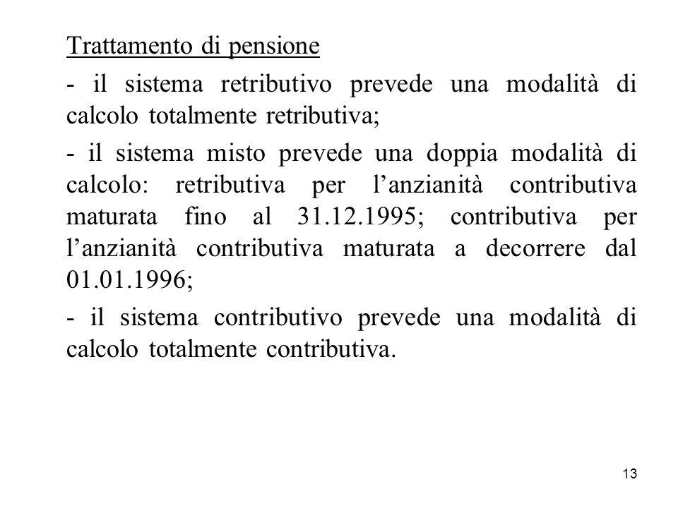 13 Trattamento di pensione - il sistema retributivo prevede una modalità di calcolo totalmente retributiva; - il sistema misto prevede una doppia moda