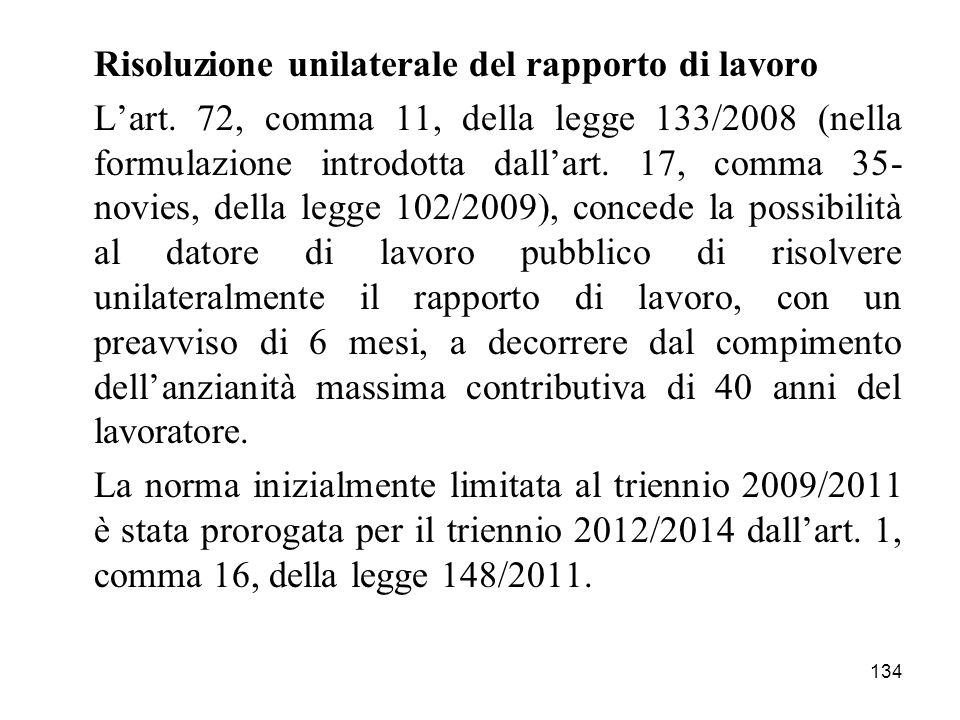134 Risoluzione unilaterale del rapporto di lavoro Lart. 72, comma 11, della legge 133/2008 (nella formulazione introdotta dallart. 17, comma 35- novi