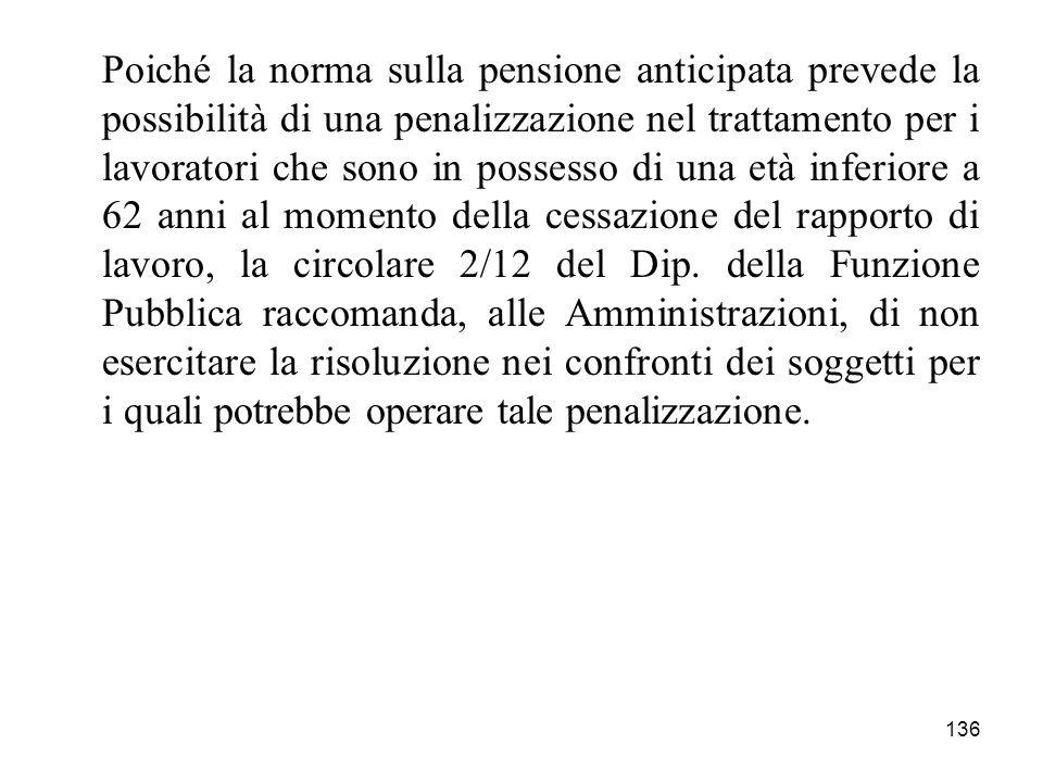 136 Poiché la norma sulla pensione anticipata prevede la possibilità di una penalizzazione nel trattamento per i lavoratori che sono in possesso di un