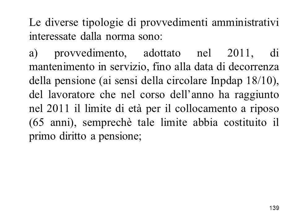 139 Le diverse tipologie di provvedimenti amministrativi interessate dalla norma sono: a) provvedimento, adottato nel 2011, di mantenimento in servizi