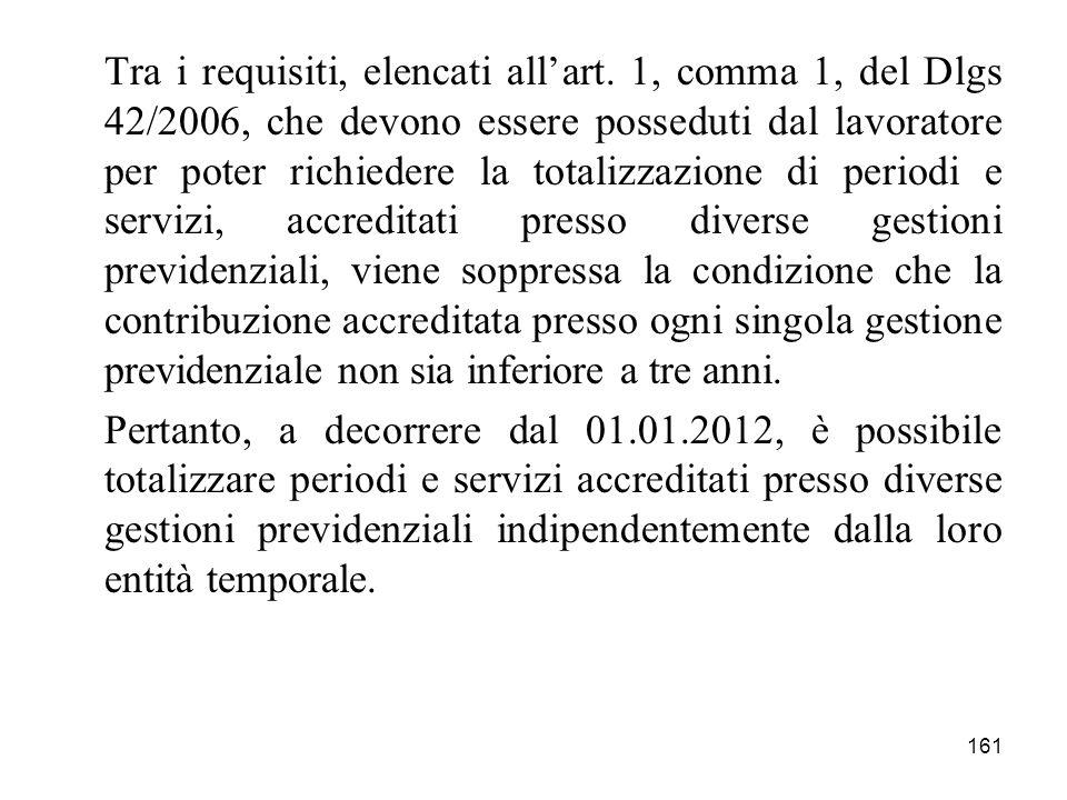 161 Tra i requisiti, elencati allart. 1, comma 1, del Dlgs 42/2006, che devono essere posseduti dal lavoratore per poter richiedere la totalizzazione