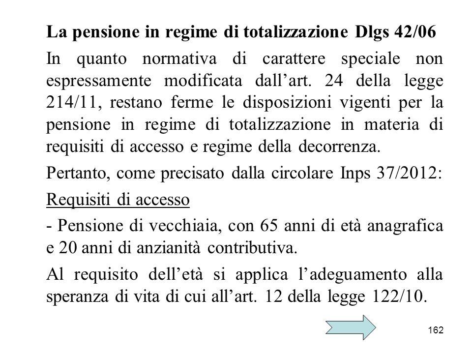 162 La pensione in regime di totalizzazione Dlgs 42/06 In quanto normativa di carattere speciale non espressamente modificata dallart. 24 della legge