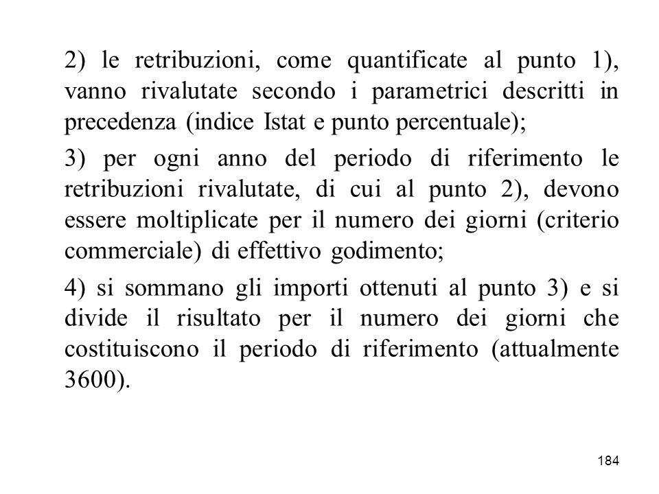 184 2) le retribuzioni, come quantificate al punto 1), vanno rivalutate secondo i parametrici descritti in precedenza (indice Istat e punto percentual