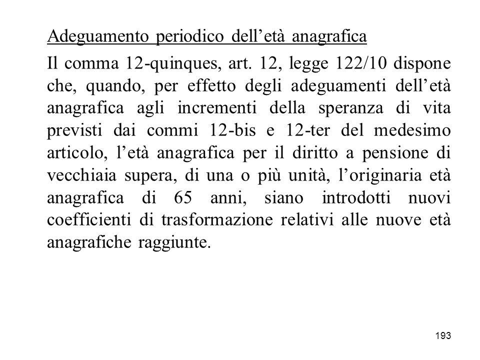 193 Adeguamento periodico delletà anagrafica Il comma 12-quinques, art. 12, legge 122/10 dispone che, quando, per effetto degli adeguamenti delletà an