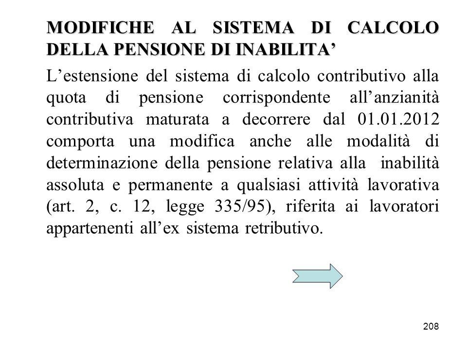 208 MODIFICHE AL SISTEMA DI CALCOLO DELLA PENSIONE DI INABILITA Lestensione del sistema di calcolo contributivo alla quota di pensione corrispondente