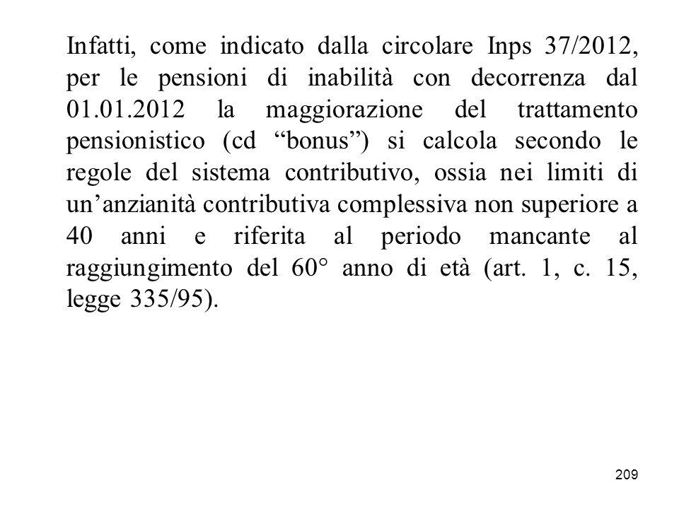 209 Infatti, come indicato dalla circolare Inps 37/2012, per le pensioni di inabilità con decorrenza dal 01.01.2012 la maggiorazione del trattamento p
