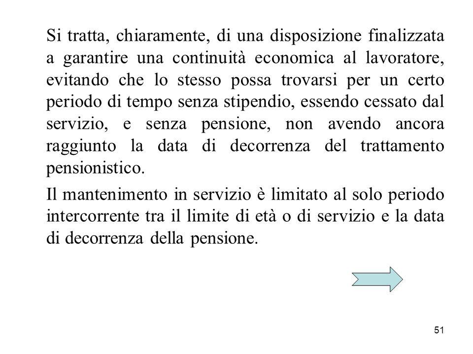 51 Si tratta, chiaramente, di una disposizione finalizzata a garantire una continuità economica al lavoratore, evitando che lo stesso possa trovarsi p
