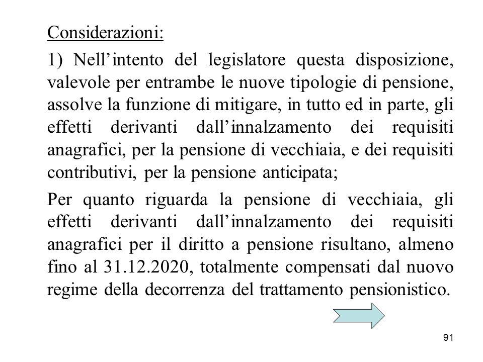 91 Considerazioni: 1) Nellintento del legislatore questa disposizione, valevole per entrambe le nuove tipologie di pensione, assolve la funzione di mi