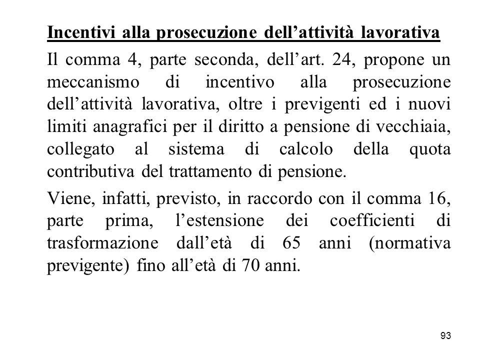 93 Incentivi alla prosecuzione dellattività lavorativa Il comma 4, parte seconda, dellart. 24, propone un meccanismo di incentivo alla prosecuzione de