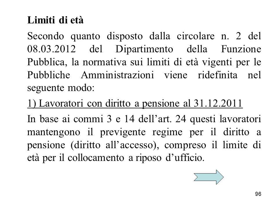 96 Limiti di età Secondo quanto disposto dalla circolare n. 2 del 08.03.2012 del Dipartimento della Funzione Pubblica, la normativa sui limiti di età
