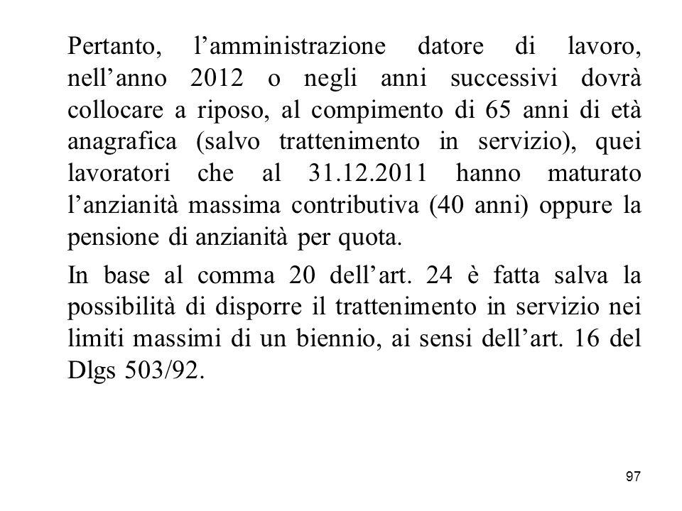 97 Pertanto, lamministrazione datore di lavoro, nellanno 2012 o negli anni successivi dovrà collocare a riposo, al compimento di 65 anni di età anagra