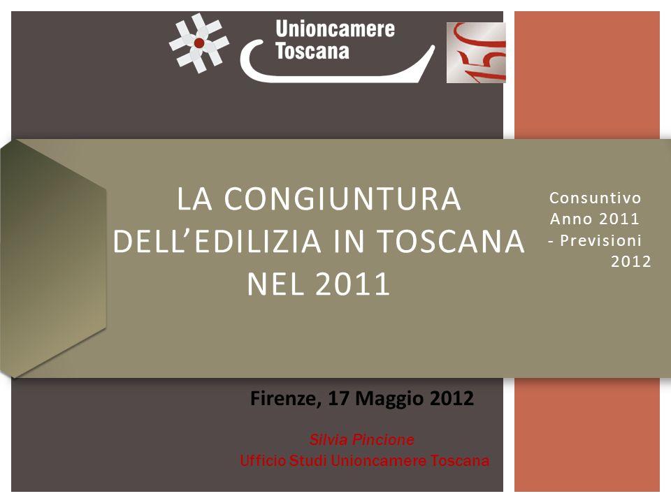 Consuntivo Anno 2011 - Previsioni 2012 LA CONGIUNTURA DELLEDILIZIA IN TOSCANA NEL 2011 Firenze, 17 Maggio 2012 Silvia Pincione Ufficio Studi Unioncamere Toscana