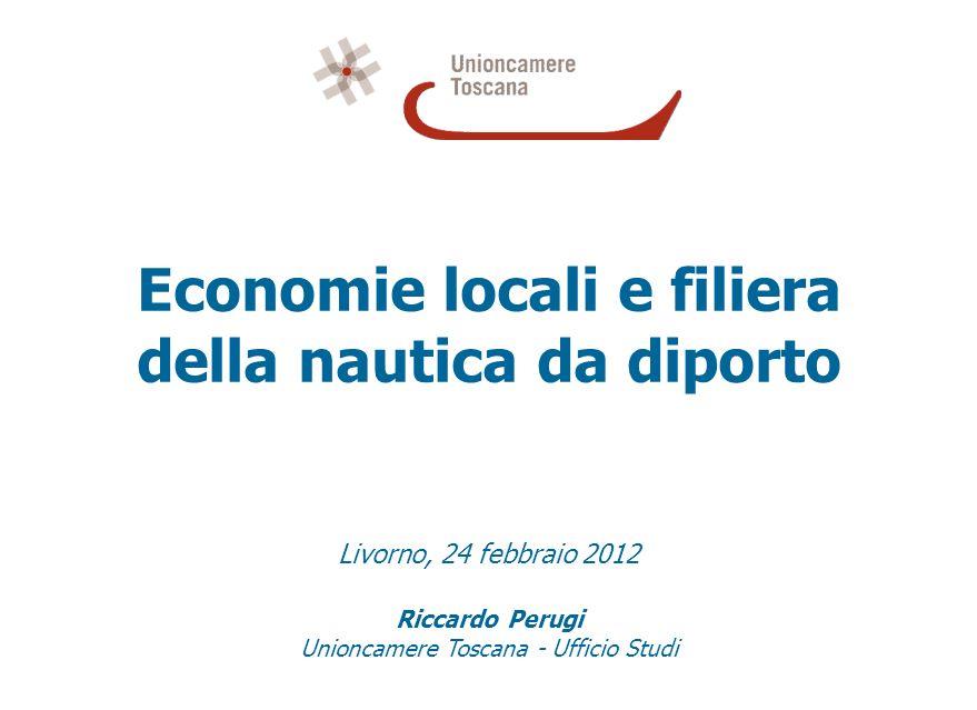 Economie locali e filiera della nautica da diporto Livorno, 24 febbraio 2012 Riccardo Perugi Unioncamere Toscana - Ufficio Studi