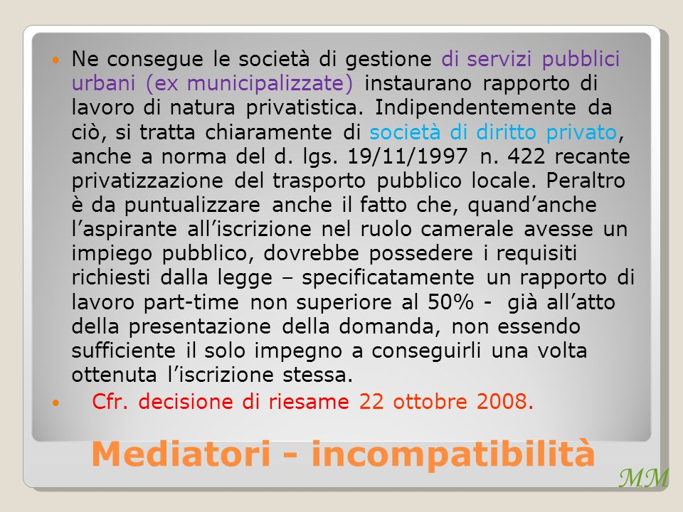 MM Mediatori - incompatibilità Ne consegue le società di gestione di servizi pubblici urbani (ex municipalizzate) instaurano rapporto di lavoro di natura privatistica.