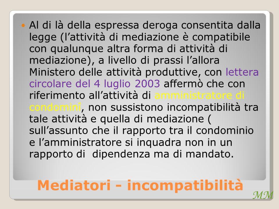 MM Mediatori - incompatibilità Al di là della espressa deroga consentita dalla legge (lattività di mediazione è compatibile con qualunque altra forma