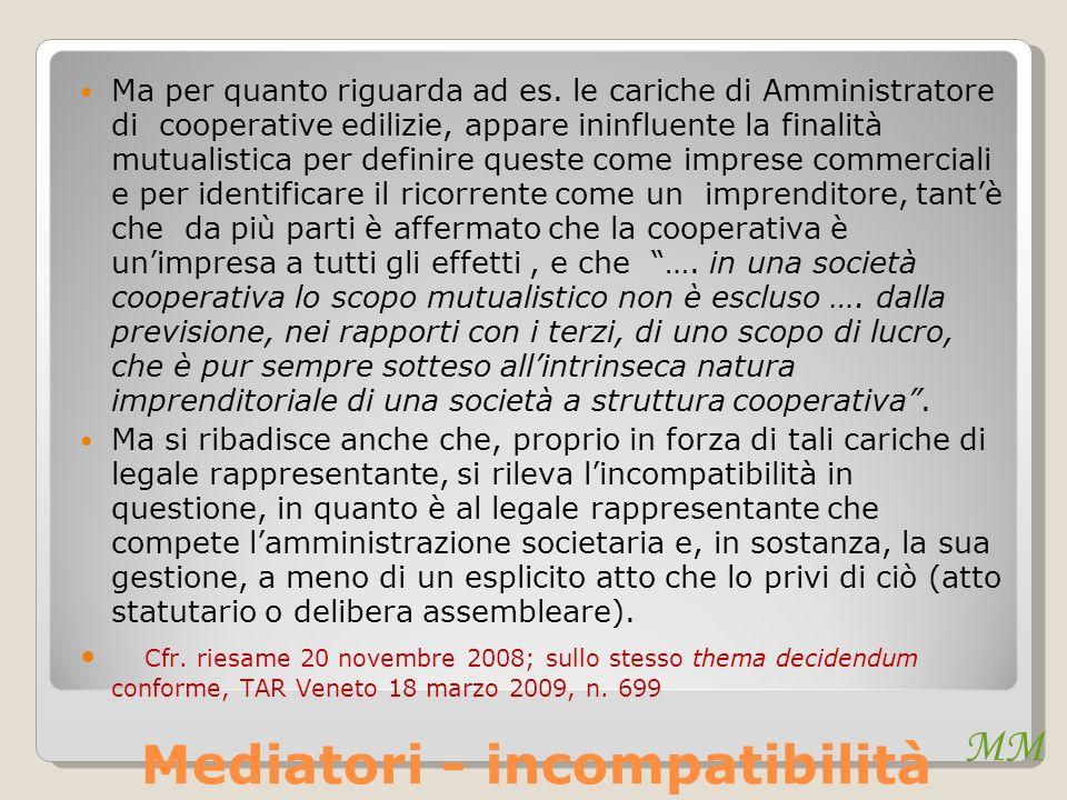 MM Mediatori - incompatibilità Ma per quanto riguarda ad es. le cariche di Amministratore di cooperative edilizie, appare ininfluente la finalità mutu