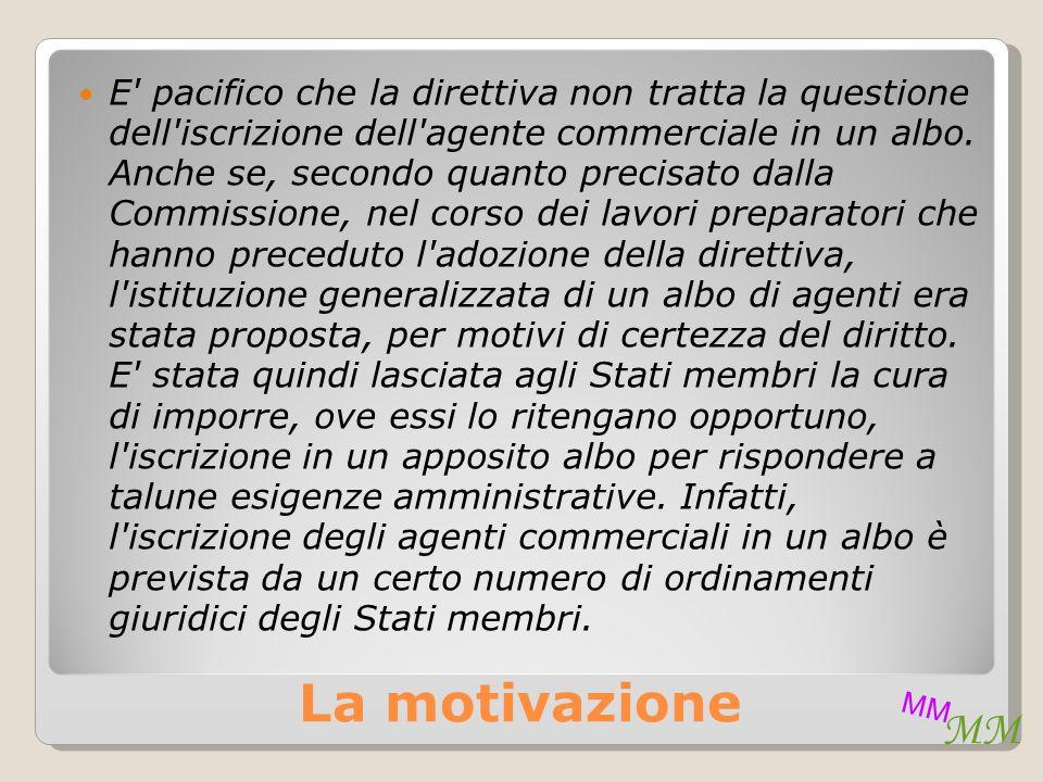 La motivazione E pacifico che la direttiva non tratta la questione dell iscrizione dell agente commerciale in un albo.