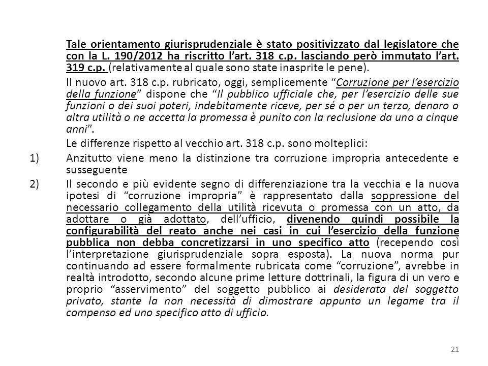Tale orientamento giurisprudenziale è stato positivizzato dal legislatore che con la L. 190/2012 ha riscritto lart. 318 c.p. lasciando però immutato l