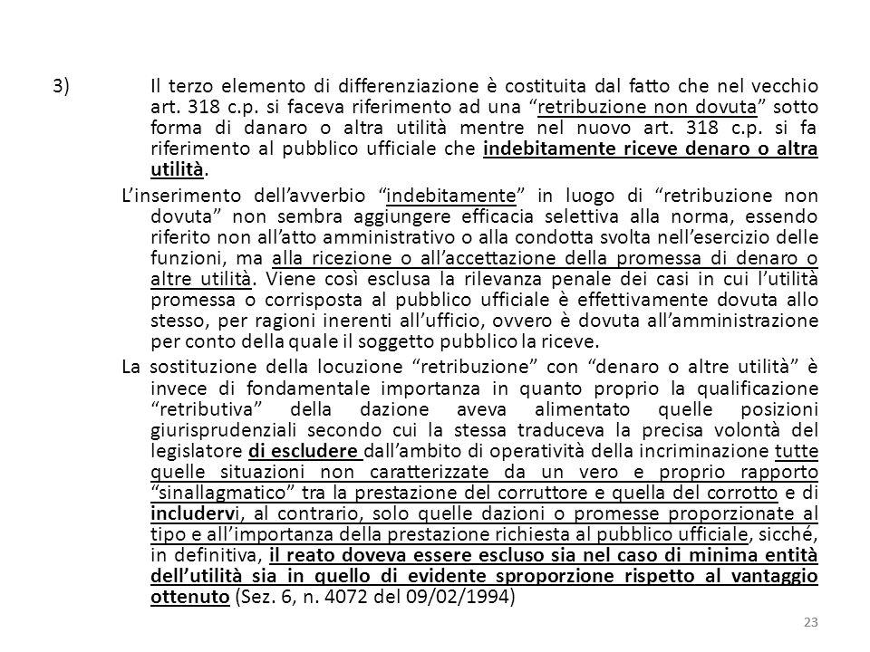 3)Il terzo elemento di differenziazione è costituita dal fatto che nel vecchio art. 318 c.p. si faceva riferimento ad una retribuzione non dovuta sott