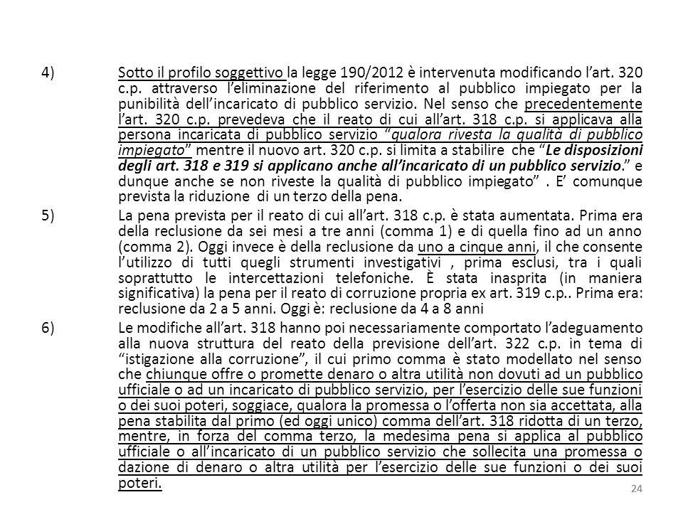 4)Sotto il profilo soggettivo la legge 190/2012 è intervenuta modificando lart. 320 c.p. attraverso leliminazione del riferimento al pubblico impiegat