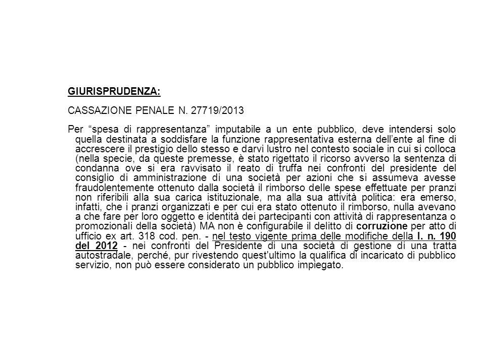 GIURISPRUDENZA: CASSAZIONE PENALE N. 27719/2013 Per spesa di rappresentanza imputabile a un ente pubblico, deve intendersi solo quella destinata a sod