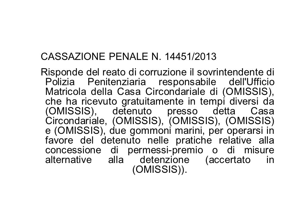 CASSAZIONE PENALE N. 14451/2013 Risponde del reato di corruzione il sovrintendente di Polizia Penitenziaria responsabile dell'Ufficio Matricola della