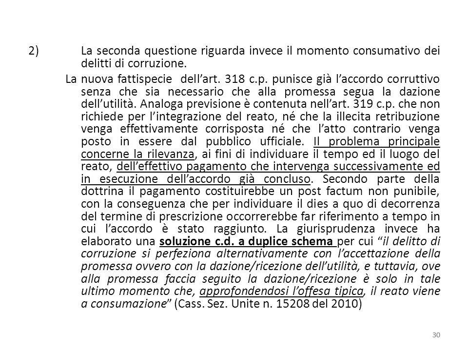 2)La seconda questione riguarda invece il momento consumativo dei delitti di corruzione. La nuova fattispecie dellart. 318 c.p. punisce già laccordo c