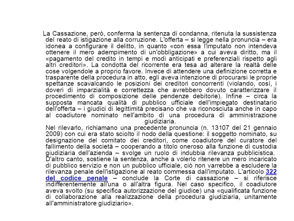 La Cassazione, però, conferma la sentenza di condanna, ritenuta la sussistenza del reato di istigazione alla corruzione. L'offerta – si legge nella pr
