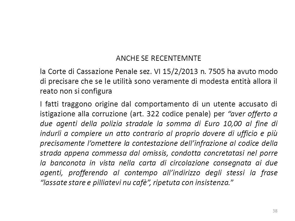 ANCHE SE RECENTEMNTE la Corte di Cassazione Penale sez. VI 15/2/2013 n. 7505 ha avuto modo di precisare che se le utilità sono veramente di modesta en