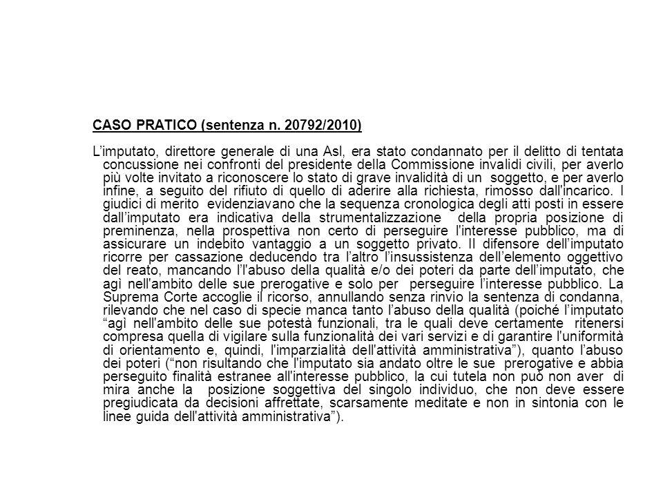 CASO PRATICO (sentenza n. 20792/2010) Limputato, direttore generale di una Asl, era stato condannato per il delitto di tentata concussione nei confron