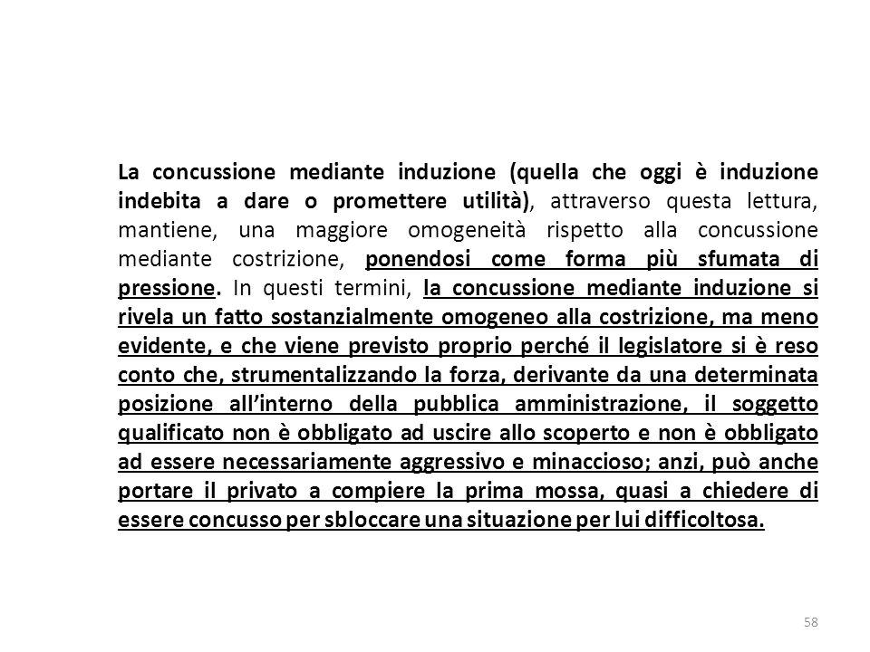 La concussione mediante induzione (quella che oggi è induzione indebita a dare o promettere utilità), attraverso questa lettura, mantiene, una maggior