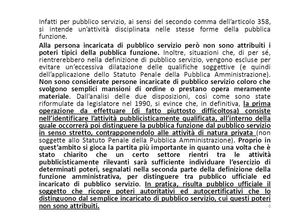 Infatti per pubblico servizio, ai sensi del secondo comma dellarticolo 358, si intende unattività disciplinata nelle stesse forme della pubblica funzi