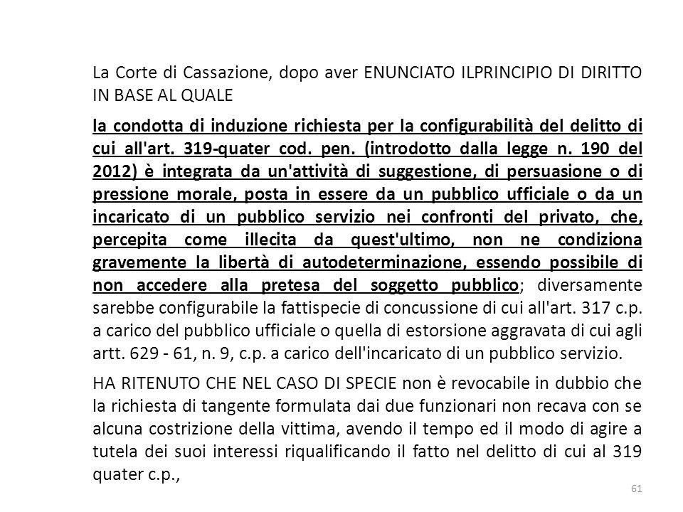La Corte di Cassazione, dopo aver ENUNCIATO ILPRINCIPIO DI DIRITTO IN BASE AL QUALE la condotta di induzione richiesta per la configurabilità del deli