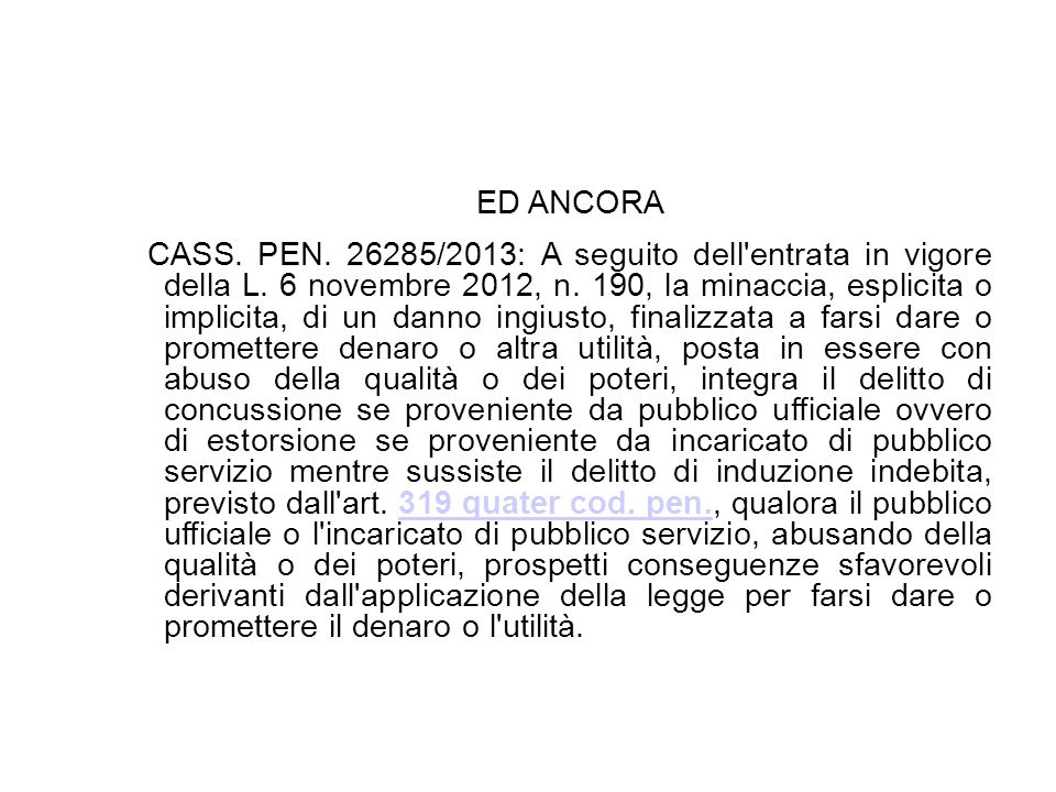 ED ANCORA CASS. PEN. 26285/2013: A seguito dell'entrata in vigore della L. 6 novembre 2012, n. 190, la minaccia, esplicita o implicita, di un danno in